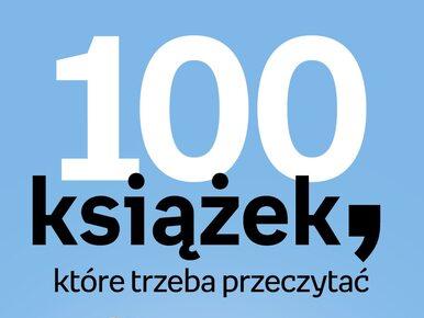 """""""100 książek, które trzeba przeczytać"""" - zagłosuj w plebiscycie"""